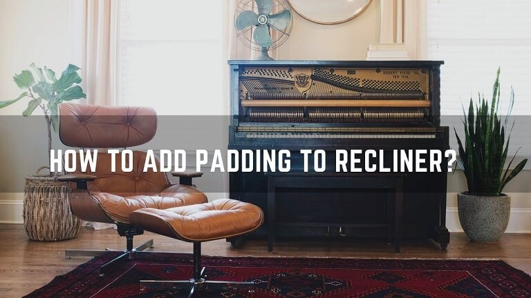 How To Add Padding To Recliner | Step By Step Guide