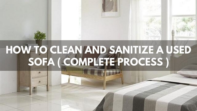 How To Clean And Sanitize A Used Sofa ( Complete Process )