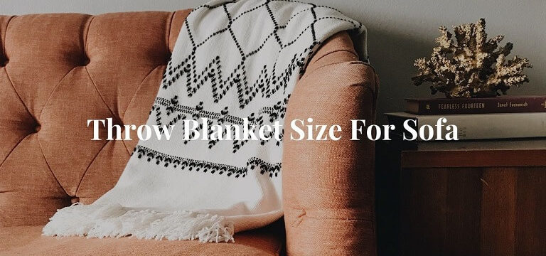 Throw Blanket Size For Sofa ( Complete Detailed Guide )
